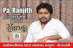 Pa. Ranjith interview about Kabali http://idlebrain.com/news/today/interview-paranjith.html