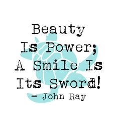 Beauty Is Power; A Smile Is Its Sword! - John Ray http://www.wfpblogs.com/2017/12/john-ray-beauty-is-power-quote/