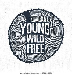 """Hand drawn label with textured tree trunk vector illustration and """"Young, wild, free"""" lettering."""