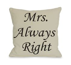 Mrs. Always Right Pillow ;-)