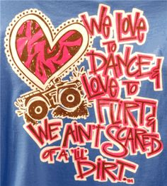 """Southern Belle tshirt: We love to dance and love to flirt and we ain't scared of a lil' dirt!"""""""