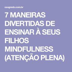 7 MANEIRAS DIVERTIDAS DE ENSINAR À SEUS FILHOS MINDFULNESS (ATENÇÃO PLENA)