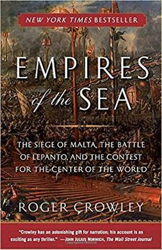 Empires of the Sea: The Siege of Malta, the Battle of Lepanto, and the Contest for the Center of the World: Roger Crowley: 9780812977646: Amazon.com: Books