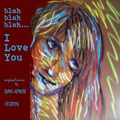 Artisan by Dan Joyce ©2016 Blah Blah Blah… I Love You – Interview with the artist Dan how long have these particular songs been gestating in your mind–building up into into a cohe…