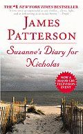 Suzanne's Diary for Nicholas by James Patterson: Katie Wilkinson has finally found the perfect man - but one day he suddenly disappears, leaving behind only a diary written by a new mother named Suzanne for her baby, Nicholas. In it she intimately reveals the romance between herself and the child's father, her...