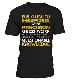 Public Health Nurse We Do Precision Guess Work Job Title T-Shirt #PublicHealthNurse