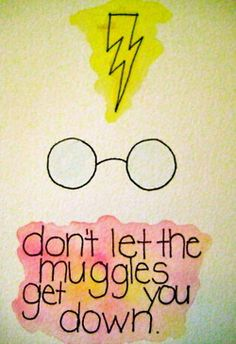 "Harry Potter Quote- ""Don't let the muggles get you down"" Framed on my wall. done. :)"