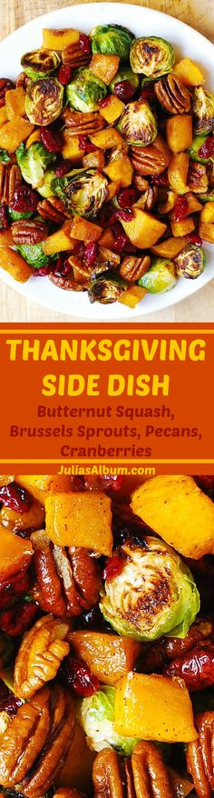 Thanksgiving Side Dish: Roasted Brussels Sprouts; Butternut Squash glazed with Cinnamon & Maple Syrup; Pecans & Cranberries. YUM! Healthy, vegetarian, gluten free Holiday Recipe. Thanksgiving Vegetable Sides, Roasted Vegetables Thanksgiving, Thanksgiving Recipes Side Dishes Brussel Sprouts, Healthy Thanksgiving Recipes, Easy Thanksgiving Side Dishes, Gluten Free Thanksgiving Dessert, Christmas Vegetable Dishes, Vegetarian Thanksgiving Main Dish, Gluten Free Potluck