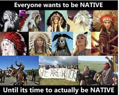 So True! Ones that show up just want to be seen and get noticed! It's all show for them. The wannabes never show, and they say to be Native American is In The heart,or the one drop blood make you Indian that's crap.. Ask us REAL AMERICAN INDIANS!!!!!!!!!! We know, we live it everyday, as our parents,grandparents and all our ancestors before us.
