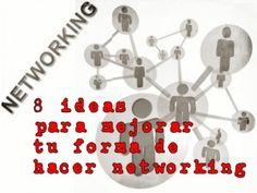 8 ideas para mejorar tu forma de hacer networking