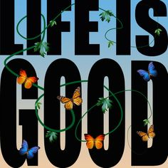Life is Good Inspirational Quote