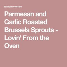 Parmesan and Garlic Roasted Brussels Sprouts - Lovin' From the Oven