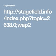 http://stagefield.info/index.php?topic=2638.0;wap2