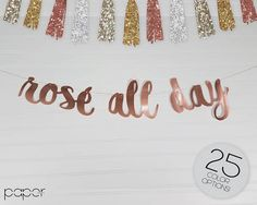 ROSE ALL DAY Custom Glitter Banner Garland Sign Bridal
