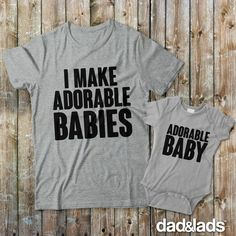 I Make Adorable Babies and Adorable Baby set is perfect to show off that spectacular DNA that runs in the family! Check out all of our matching father son shirts at www.dadandlads.com #matchingdaddy