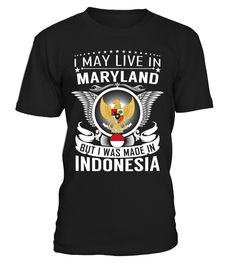 I May Live in Maryland But I Was Made in Indonesia Country T-Shirt V1 #IndonesiaShirts