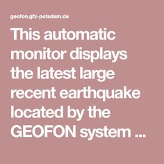 This automatic monitor displays the latest large recent earthquake located by the GEOFON system on a world map, together with other recent events from the last few days. Recent Earthquakes, Recent Events, Monitor, Display, Map, Potsdam, Billboard, Maps, Peta