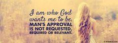 I am who God wants me to be.