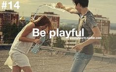 Be playful. *