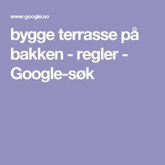 bygge terrasse på bakken - regler - Google-søk