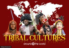 Tribes Around the World – Rundown (in slides) of different and famous tribal cultures exist on earth.