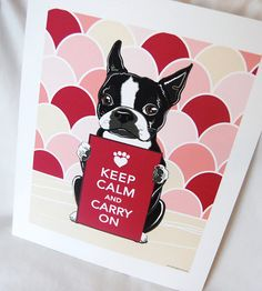 Favourite dog, favourite saying [not including Bible verses], favourite colour and I love Graphics... couldn't get much better! Keep Calm Boston Terrier with Pink Scaled by AfricanGrey on Etsy