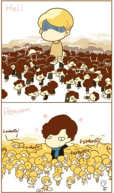 Hell/Heaven -  John would secretly like it.  I would love to see the little Sherlock's argue though.
