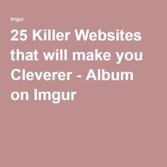 25 Killer Websites that will make you Cleverer - Album on Imgur
