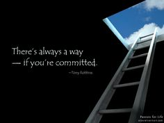 There's always a way if you're committed. Passion For Life, Tony Robbins, I Hope You, Better Life, Personal Development, Life Quotes, Key, Learning, Quotes About Life