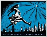 I AM IN THE WORLD TO CHANGE THE WORLD (Eric Drooker, scratchboard; Kathe Kollwitz quote; SCW© 2011)
