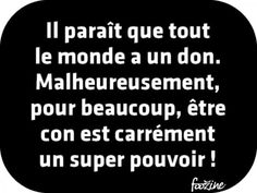 Il paraît que tout le monde a un don. Top Quotes, Jokes Quotes, Funny Quotes, French Words, French Quotes, Citations Top, Cute Messages, Quote Citation, Keep Calm Quotes