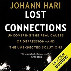 Free eBook Lost Connections: Uncovering the Real Causes of Depression - and the Unexpected Solutions Author Johann Hari and Audible Studios Causes Of Depression, Fighting Depression, Depression Treatment, Depression Quotes, Lost Connection, Chemical Imbalance, War On Drugs, How To Treat Anxiety, Cognitive Behavioral Therapy