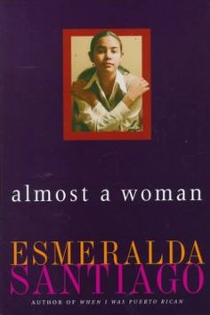 """1999 - Almost a Woman by Esmeralda Santiago - Follows the author from the Brooklyn barrios to Harvard as she overcomes an overprotective mother, siblings who scoff at her attempts to learn """"Eastern Standard English,"""" a whirlwind marriage, and her search for cultural identity."""