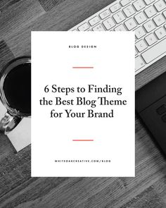 6 Steps to Finding the Best Blog Theme for Your Brand