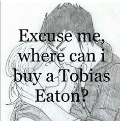 Seriously. Boys suck sometimes....if only I had a Tobias Eaton... So true!!!!!!!