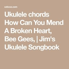 Ukulele chords How Can You Mend A Broken Heart, Bee Gees,   Jim's Ukulele Songbook