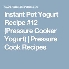Instant Pot Yogurt Recipe #12 (Pressure Cooker Yogurt) | Pressure Cook Recipes