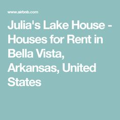 Julia's Lake House - Houses for Rent in Bella Vista, Arkansas, United States
