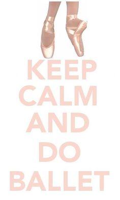 Keep Calm and Do Ballet