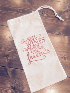 Wine Bag - The Best Wines Are The Ones We Drink with Friends  Red Foil Vinyl Print - If you would like a different color please indicate at