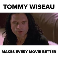 Tommy Wiseau Makes Every Movie Better