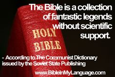 The Bible is a collection of fantastic legends without scientific support.  -  The Communist Dictionary issued by the Soviet State Publishing