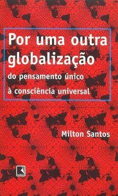 Milton Santos - Por uma outra Globalização - Free Download.   | GELEDÉS - Publicado em 08 de outubro de 2015 » às 11:52h. Categoria » Educação.