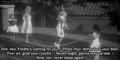 haha jump rope and the creepy freddy krueger chant.... one, two...freddy's coming for you....