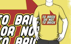 To Brick or Not to Brick T-shirt by Bubble-Tees.com by Bubble-Tees