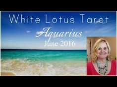 ♒ Aquarius June 2016 free Psychic Tarot Card Reading & Intuitive Life Coaching by White Lotus Tarot - YouTube