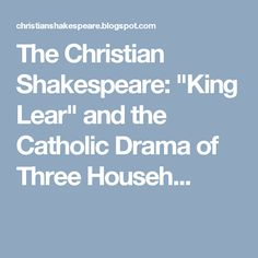 """The Christian Shakespeare: """"King Lear"""" and the Catholic Drama of Three Househ..."""