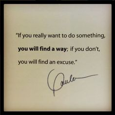 If you really want to do something, you will find a way, if you don't, you will find an excuse- Paula White #PaulaWhite