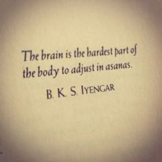 Yoga Inspirations: The brain is the hardest part of the body to adjust in asanas. From the new Downdog Diary Yoga Blog found exclusively at DownDog Boutique. DownDog Diary brings together yoga stories from around the web on Yoga Lifestyle... Read more at DownDog Diary