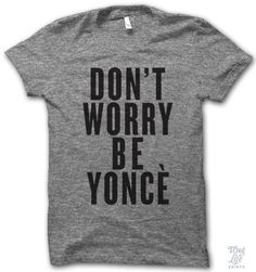 don't worry, be yonce!